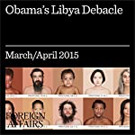 Obama's Libya Debacle | Alan J. Kuperman