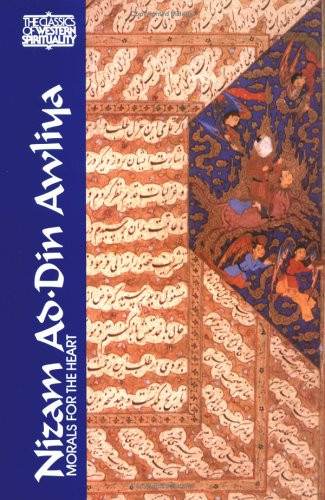 Nizam Ad-Din Awliya: Morals for the Heart: Conversations of Shaykh Nizam Ad-Din Awliya Recorded by Amir Hasan Sijzi (Cla