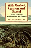 With Musket, Cannon And Sword: Battle Tactics Of Napoleon And His Enemies (1885119275) by Brent Nosworthy