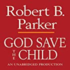 God Save the Child: A Spenser Novel Hörbuch von Robert B. Parker Gesprochen von: Michael Prichard