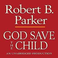 God Save the Child: A Spenser Novel (       UNABRIDGED) by Robert B. Parker Narrated by Michael Prichard