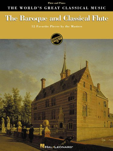 The Baroque and Classical Flute: 12 Favorite Pieces by the Masters for Flute & Piano (World's Greatest Classical Music)