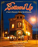Bottoms Up: A Toast to Wisconsins Historic Bars and Breweries (Places Along the Way)