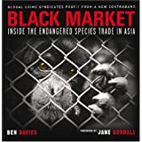 Black Market: Inside the Endangered Species Trade in Asia ~ Jane Goodall