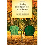 "Hearing Jesus Speak Into Your Sorrowby Nancy ""Guthrie """