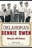 Gary King Oklahoma's Bennie Owen:: Man for All Seasons (Sports)