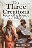 The Three Creations: Reconciling Science and Religion