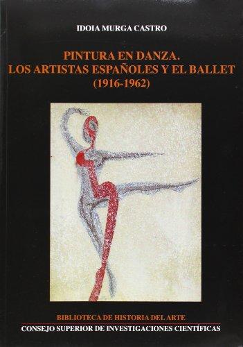 Pintura en danza: Los artistas españoles y el ballet (1916-1962) (Biblioteca de Historia del Arte)
