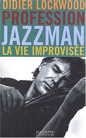 Profession jazzman : la vie improvisée