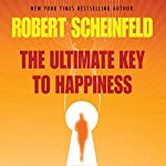 The Ultimate Key to Happiness | Robert A. Scheinfeld