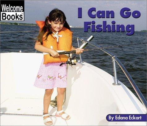 I Can Go Fishing (Welcome Books: Sports) Edana Eckart