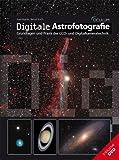 Digitale Astrofotografie: Grundlagen und Praxis der CCD- und Digitalkameratechnik - Axel Martin, Bernd Koch