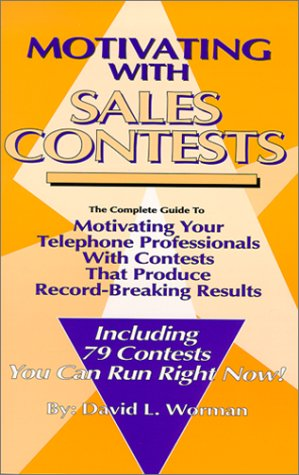 Motivating with Sales Contests: The Complete Guide to Motivating Your Telephone Professionals with Contests That Produce Record-Breaking Results