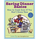 Saving Dinner Basics: How to Cook Even If You Don't Know How ~ Leanne Ely