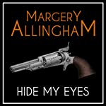 Hide My Eyes (       UNABRIDGED) by Margery Allingham Narrated by David Thorpe