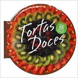 Tortas Doces: Mais de 55 Receitas Faceis de Fazer, (Em Portugues do