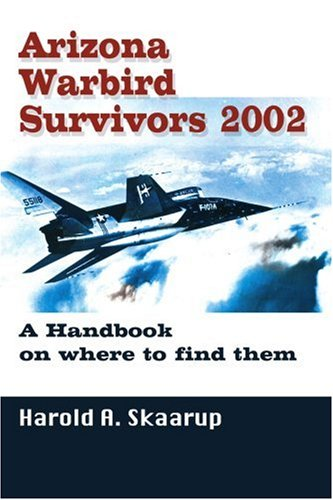 Arizona Warbird Survivors 2002: A Handbook on Where to Find Them