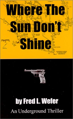 Where the Sun Don't Shine (An Underground Thriller), Fred L. Wefer