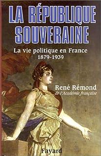La république souveraine : la vie politique en France, 1878-1939, Remond, René