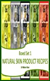 Boxed Set 1 Natural Skin Product Recipes (Natural Skin Recipes)