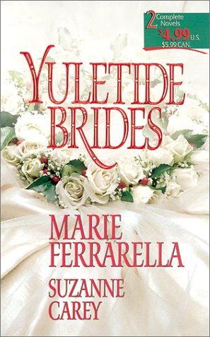 Yuletide Brides (2 Novels in 1), MARIE FERRARELLA, SUZANNE CAREY