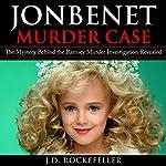 JonBenet Murder Case: The Mystery Behind the Ramsey Murder Investigation Revealed | J.D. Rockefeller