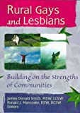 img - for Rural Gays and Lesbians: Building on the Strengths of Communities by Smith, James D, Mancoske, Ronald J(February 10, 1998) Paperback book / textbook / text book