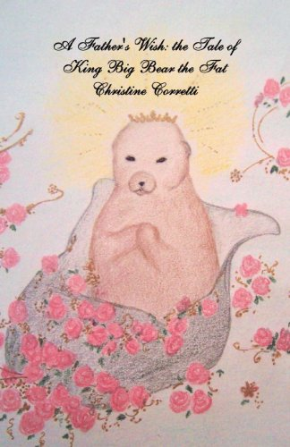 Book: A Father's Wish - the Tale of King Big Bear the Fat by Christine Corretti