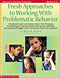 img - for Fresh Approaches to Working with Problematic Behavior: A Childhood Expert and Teachers Share Their Strategies for Reaching and Teaching Children Who D book / textbook / text book