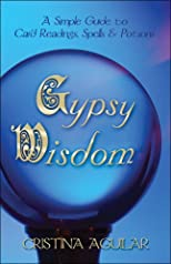 Gypsy Wisdom: A Simple Guide to Card Readings, Spells and Potions