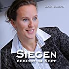 Siegen beginnt im Kopf Hörbuch von Antje Heimsoeth Gesprochen von: Antje Heimsoeth