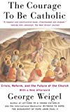 The Courage To Be Catholic: Crisis, Reform And The Future Of The Church (0465092616) by Weigel, George