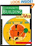 Community Building on the Web : Secret Strategies for Successful Online Communities