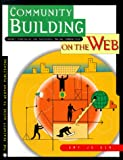 Community Building on the Web: Secret Strategies for Successful Online Communities (Visual Quickstart Guides)
