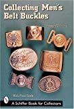 Collecting Mens Belt Buckles (A Schiffer Book for Collectors)