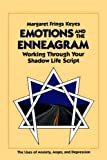 Emotions and the Enneagram: Working Through Your Shadow Life Script Margaret Frings Keyes