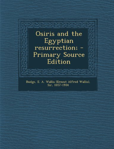 Osiris and the Egyptian Resurrection; - Primary Source Edition