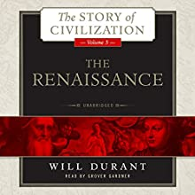 The Renaissance: A History of Civilization in Italy from 1304 - 1576 AD, The Story of Civilization, Volume 5 (       UNABRIDGED) by Will Durant Narrated by Grover Gardner