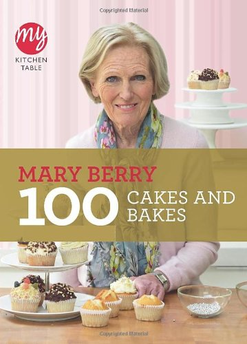 100 Cakes and Bakes (My Kitchen Table) by Mary Berry
