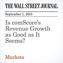 Is comScore's Revenue Growth as Good as It Seems? (       UNABRIDGED) by Miriam Gottfried Narrated by Alexander Quincy