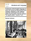 Image of A dictionary of the English language: in which the words are deduced from their originals, explained in their different meanings, Abstracted from the ... Johnson The eighth edition. Volume 1 of 2