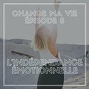Indépendance émotionnelle (Change ma vie 8)   Clotilde Dusoulier