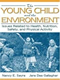 img - for The Young Child and the Environment: Issues Related to Health, Nutrition, Safety, and Physical Activity 1st (first) Edition by Sayre, Nancy E., Gallagher, Jere Dee published by Pearson (2000) book / textbook / text book