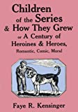 Children of the Series and How They Grew: or A Century of Heroines & Heroes, Romantic, Comic, Moral
