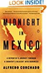 Midnight in Mexico: A Reporter's Jour...
