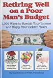 img - for Retiring Well on a Poor Man's Budget: 1,001 Ways to Stretch Your Income and Enjoy Your Golden Years book / textbook / text book