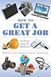 img - for How to Get a Great Job: A Library How-To Handbook (American Library Association Series) book / textbook / text book