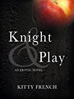 Knight and Play (The Knight Trilogy, Erotic Romance Series)
