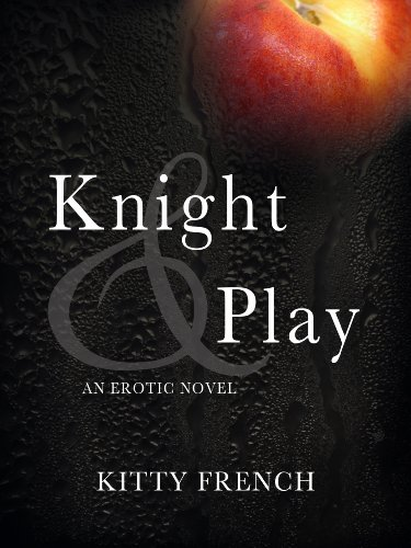 Knight and Play (The Knight Trilogy, Erotic Romance Series) by Kitty French