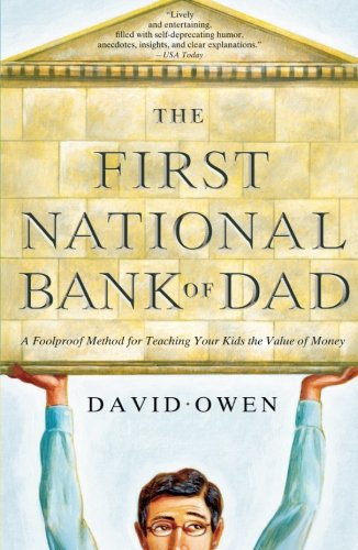 The First National Bank of Dad: A Foolproof Method for Teaching Your Kids the Value of Money
